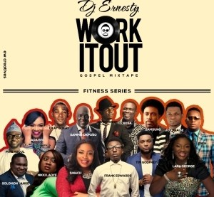 Dj Ernesty - Work It Out  Mixtape (Ft. Frank Edwards, Ada, Nikki Laoye, etc)